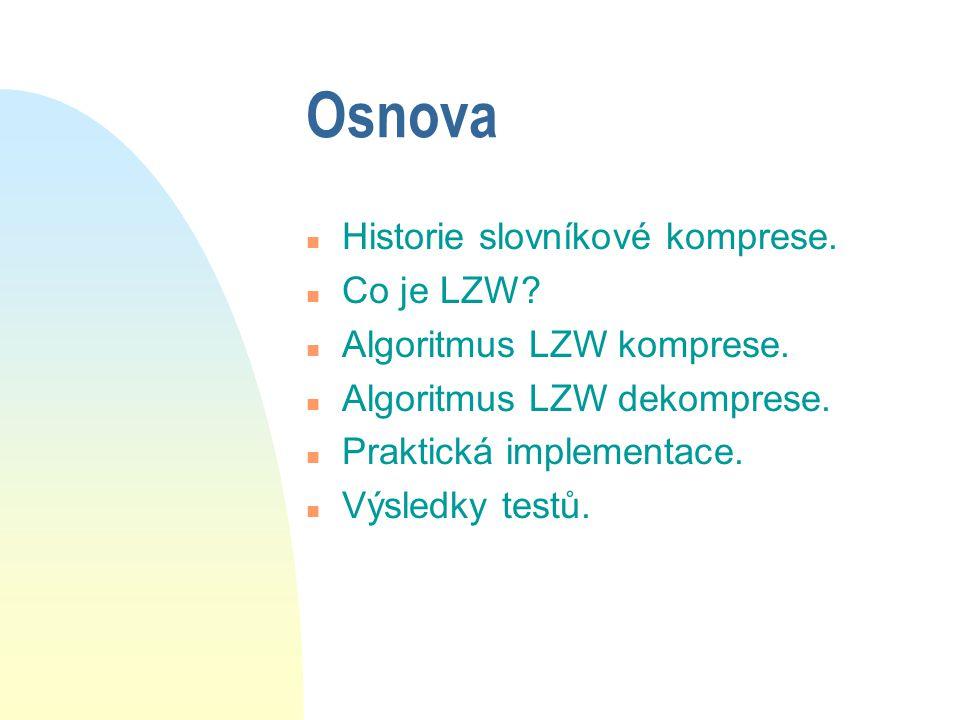 Osnova n Historie slovníkové komprese. n Co je LZW.