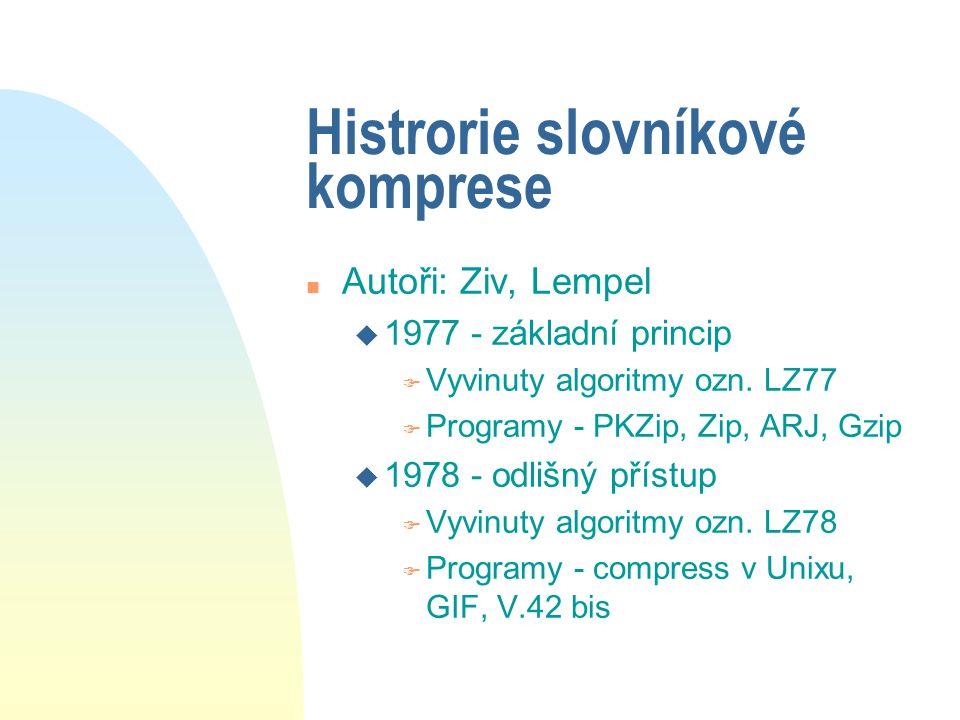 Histrorie slovníkové komprese n Autoři: Ziv, Lempel u 1977 - základní princip F Vyvinuty algoritmy ozn. LZ77 F Programy - PKZip, Zip, ARJ, Gzip u 1978