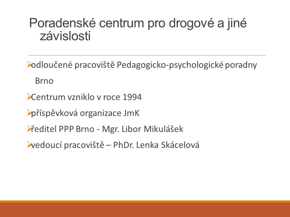 Poradenské centrum pro drogové a jiné závislosti  odloučené pracoviště Pedagogicko-psychologické poradny Brno  Centrum vzniklo v roce 1994  příspěv