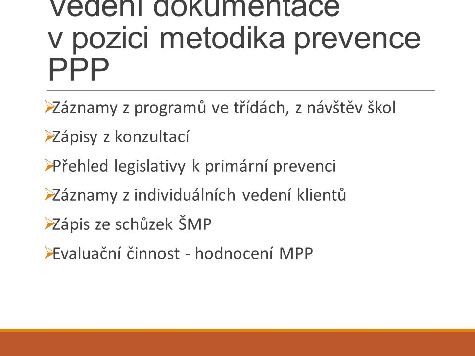 Vedení dokumentace v pozici metodika prevence PPP  Záznamy z programů ve třídách, z návštěv škol  Zápisy z konzultací  Přehled legislativy k primár
