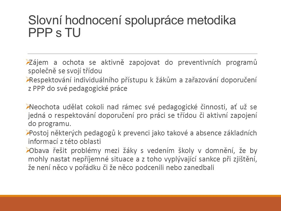 Slovní hodnocení spolupráce metodika PPP s TU  Zájem a ochota se aktivně zapojovat do preventivních programů společně se svojí třídou  Respektování
