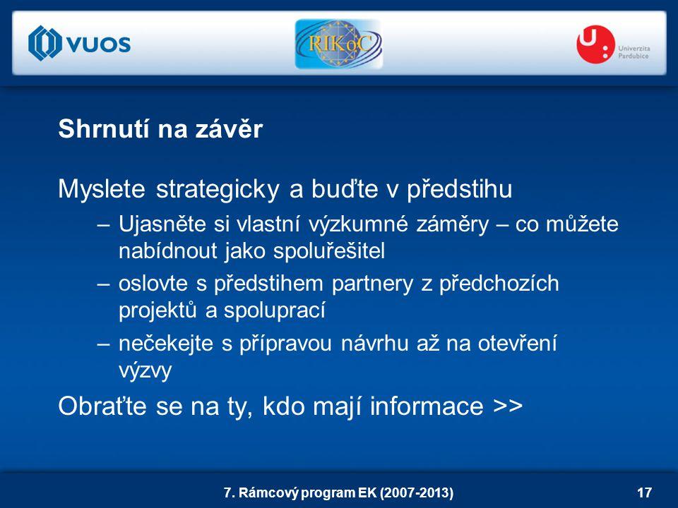 7. Rámcový program EK (2007-2013)17 Myslete strategicky a buďte v předstihu –Ujasněte si vlastní výzkumné záměry – co můžete nabídnout jako spoluřešit