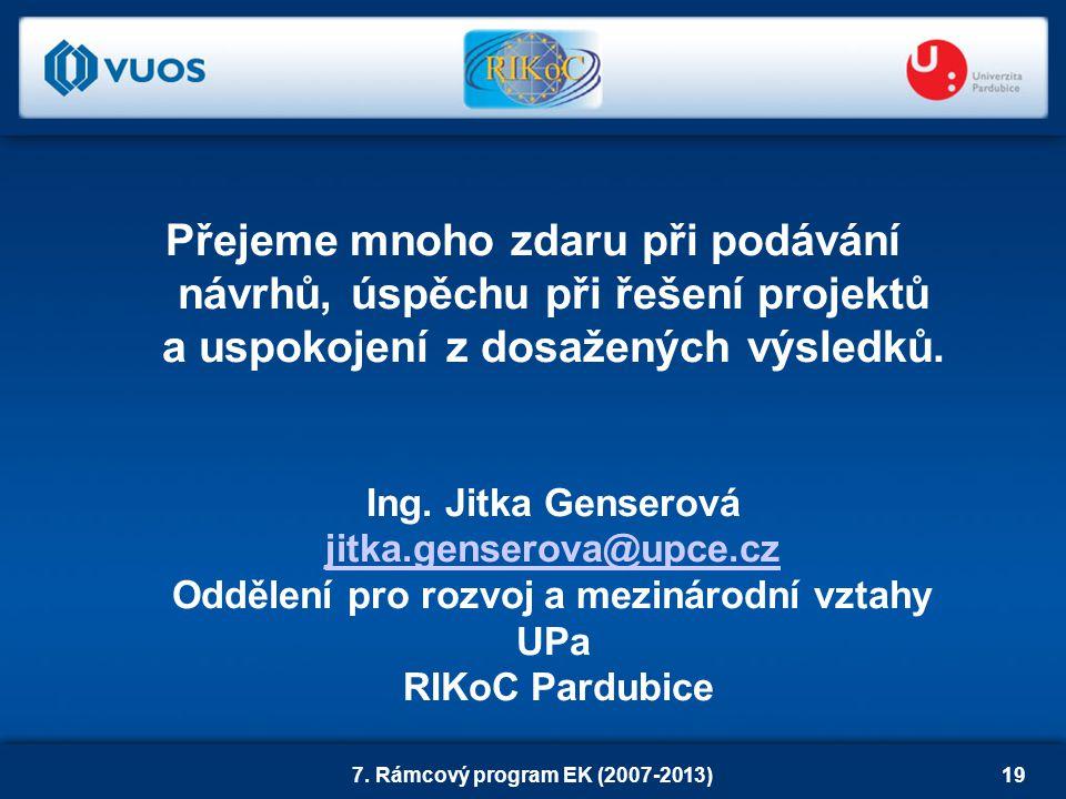 7. Rámcový program EK (2007-2013)19 Přejeme mnoho zdaru při podávání návrhů, úspěchu při řešení projektů a uspokojení z dosažených výsledků. Ing. Jitk