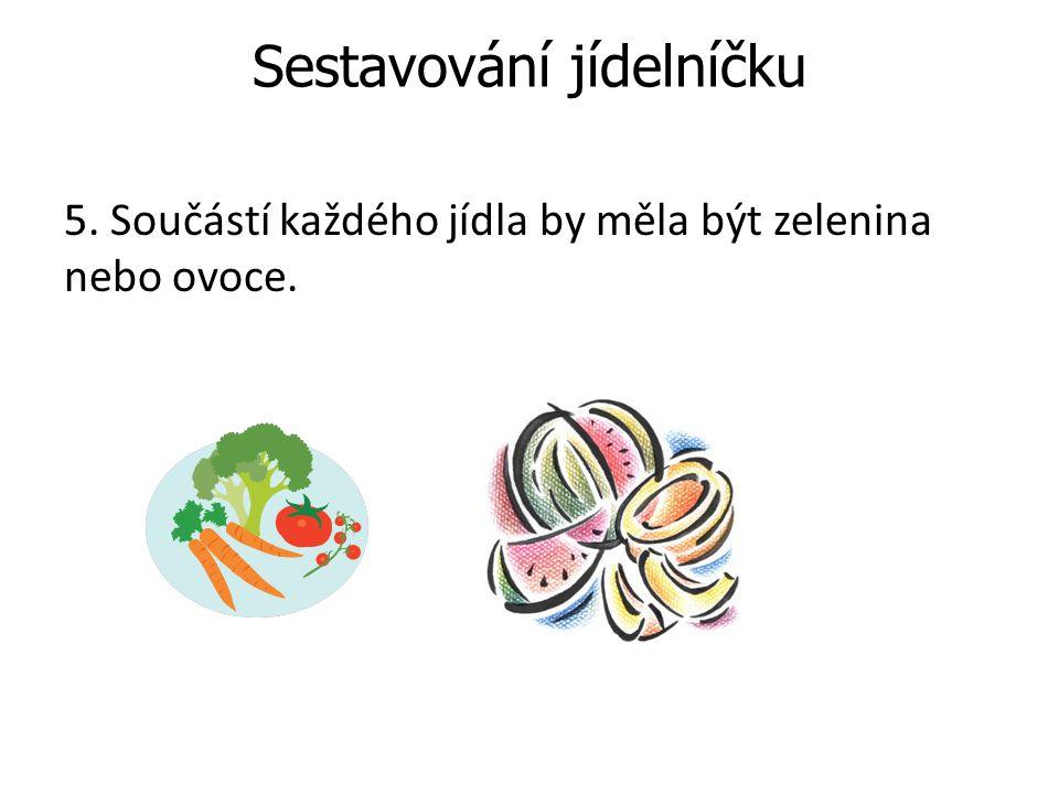 Sestavování jídelníčku 5. Součástí každého jídla by měla být zelenina nebo ovoce.
