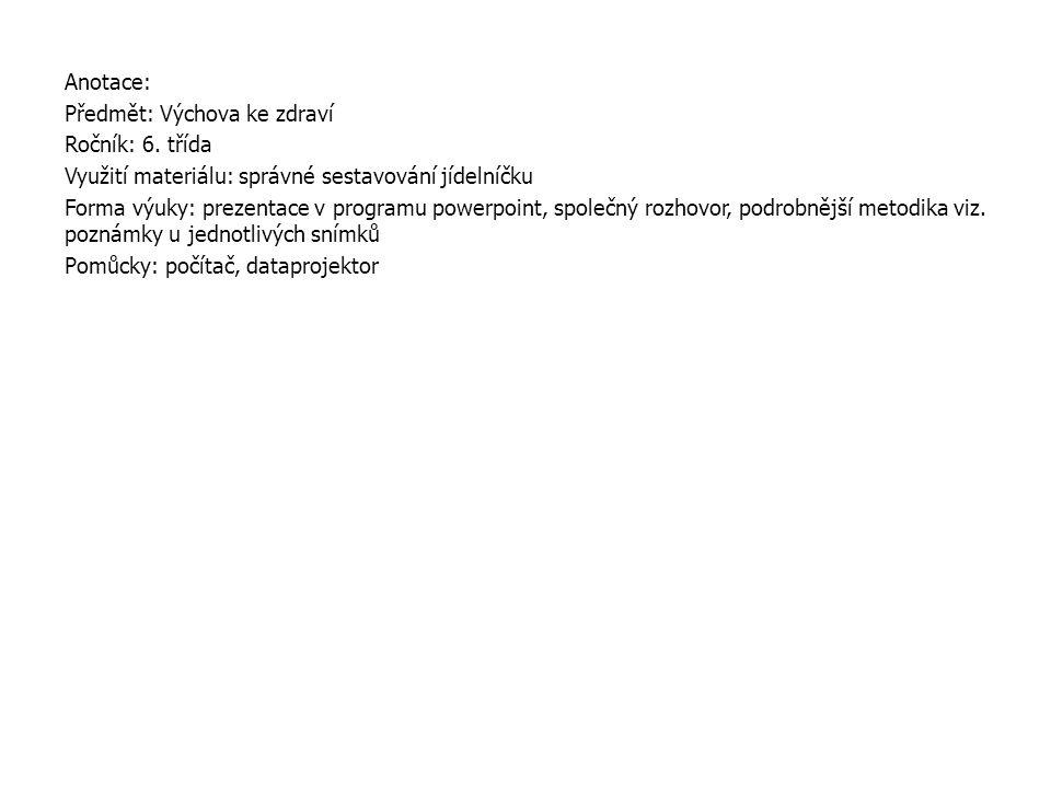 Anotace: Předmět: Výchova ke zdraví Ročník: 6. třída Využití materiálu: správné sestavování jídelníčku Forma výuky: prezentace v programu powerpoint,