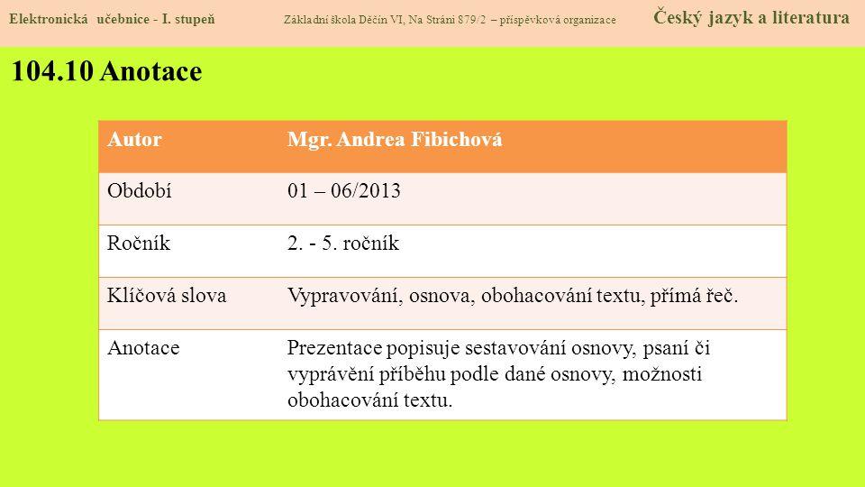Elektronická učebnice - I. stupeň Základní škola Děčín VI, Na Stráni 879/2 – příspěvková organizace Český jazyk a literatura 104.10 Anotace AutorMgr.