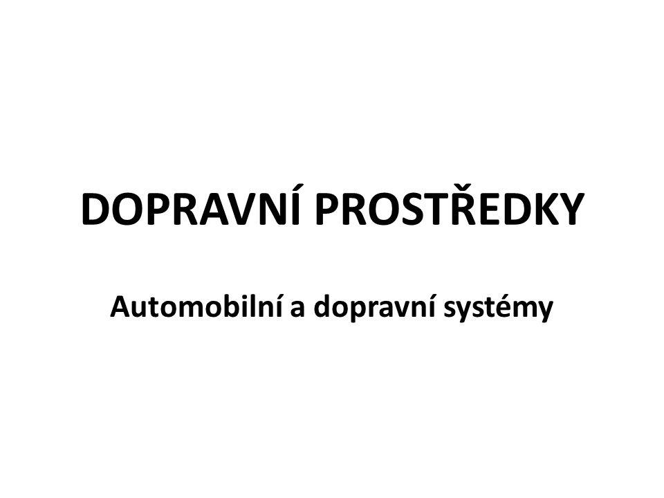 DOPRAVNÍ PROSTŘEDKY Automobilní a dopravní systémy