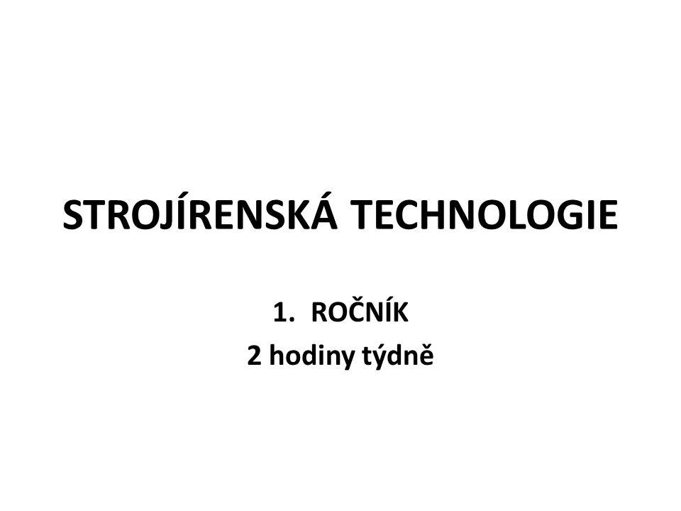 STROJÍRENSKÁ TECHNOLOGIE 1.ROČNÍK 2 hodiny týdně