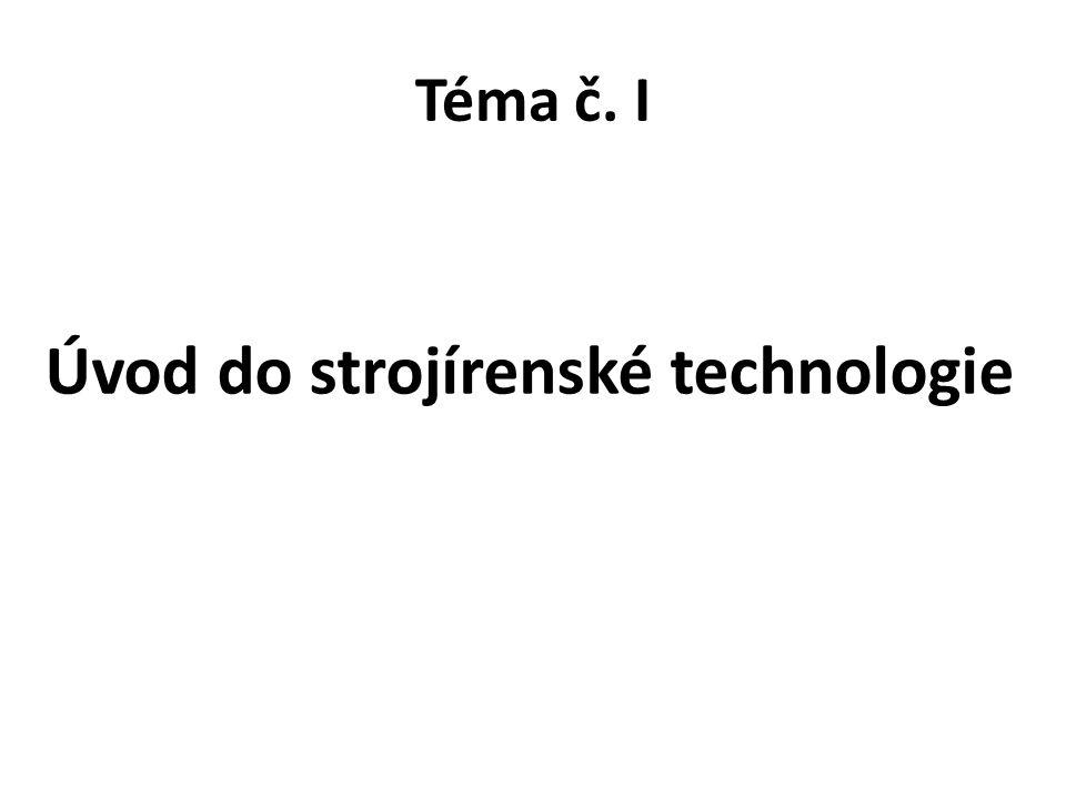 Téma č. I Úvod do strojírenské technologie