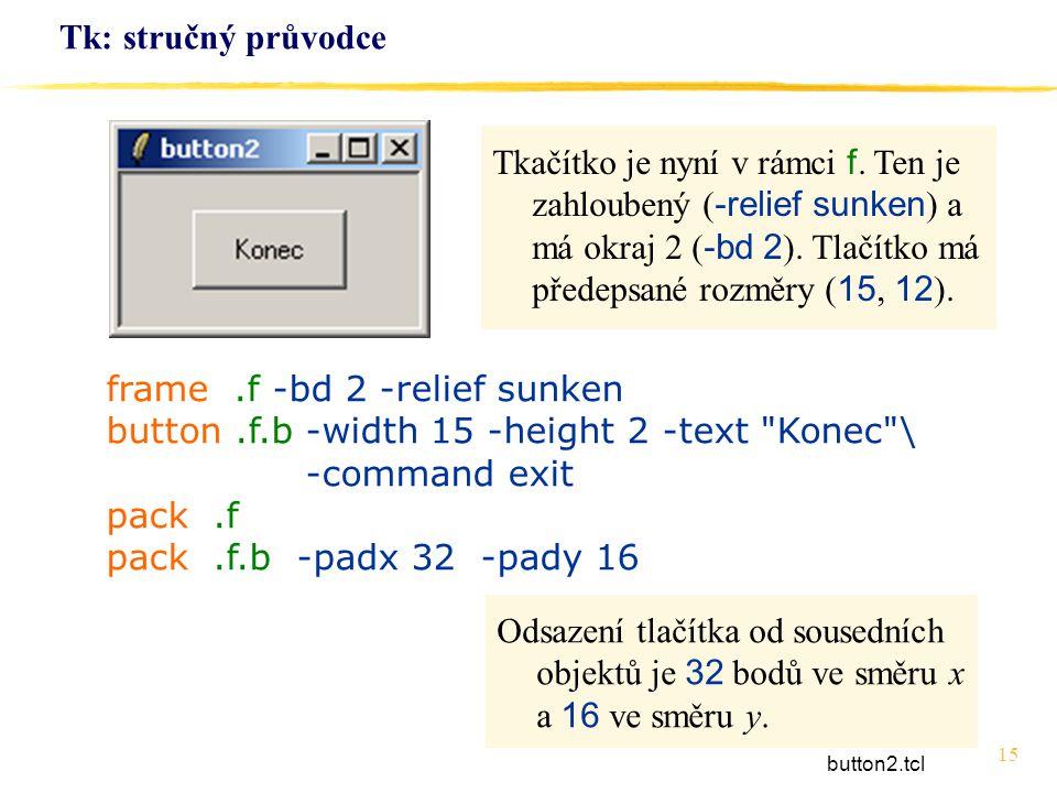 15 Tk: stručný průvodce frame.f -bd 2 -relief sunken button.f.b -width 15 -height 2 -text