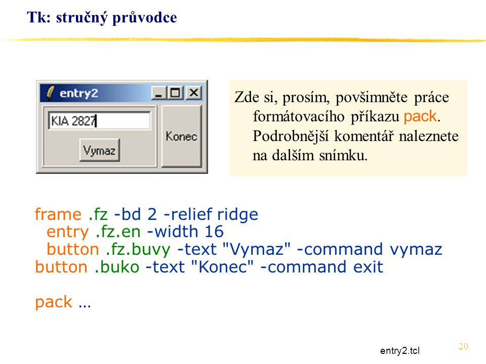 20 Tk: stručný průvodce frame.fz -bd 2 -relief ridge entry.fz.en -width 16 button.fz.buvy -text