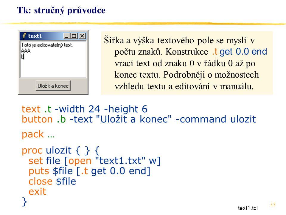 33 Tk: stručný průvodce text.t -width 24 -height 6 button.b -text