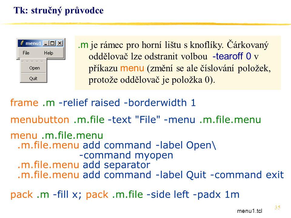 35 Tk: stručný průvodce frame.m -relief raised -borderwidth 1 menubutton.m.file -text