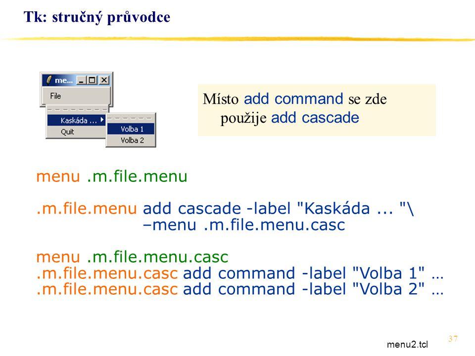 37 Tk: stručný průvodce menu.m.file.menu.m.file.menu add cascade -label