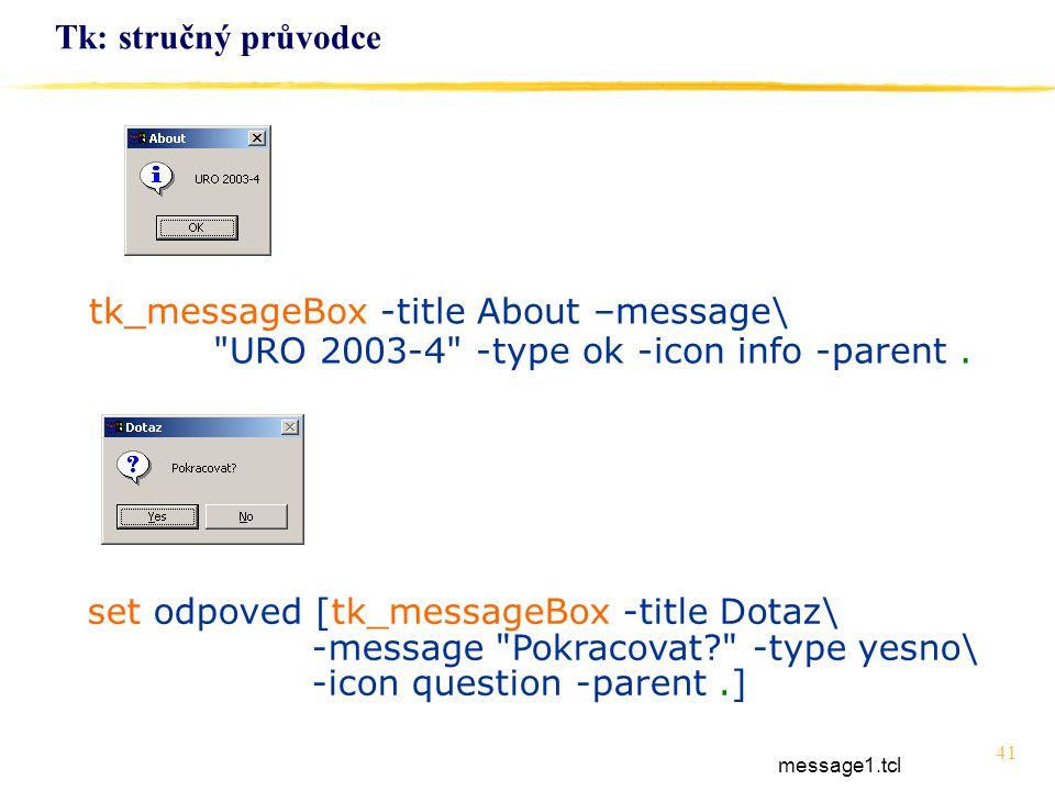41 Tk: stručný průvodce tk_messageBox -title About –message\
