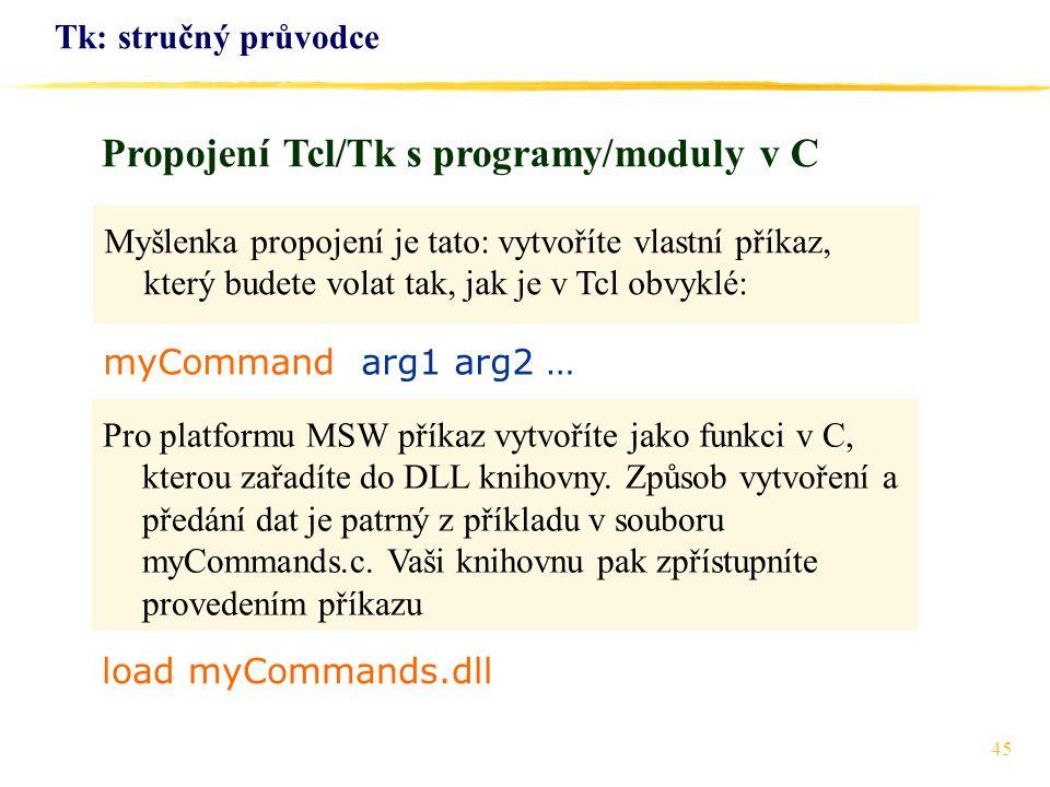 45 Tk: stručný průvodce Myšlenka propojení je tato: vytvoříte vlastní příkaz, který budete volat tak, jak je v Tcl obvyklé: Propojení Tcl/Tk s program