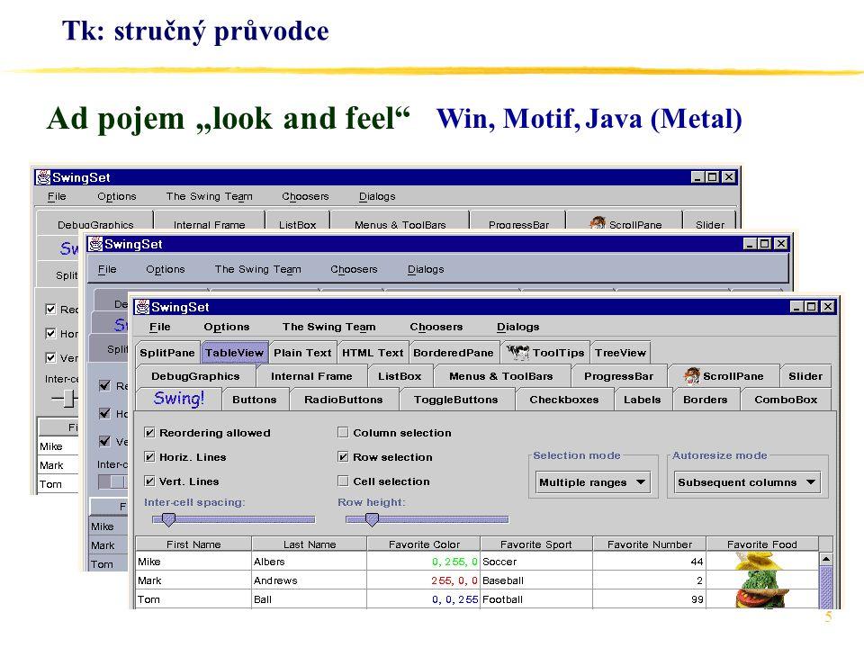 26 Tk: stručný průvodce scrollbar.sc -command .li yview listbox.li -yscroll .sc set -height 5 label.la -foreground red.li insert 0 Tatra Areo Skoda Wikov Jawa Praga Z proc setLabel { value } {.la configure -text $value } bind.li {setLabel\ [.li get active]}.li yview specifikuje, že při manipulaci s ní má rolovací lišta volat příkaz.li yview--- (systém sám doplní: moveto číslo, scroll číslo).