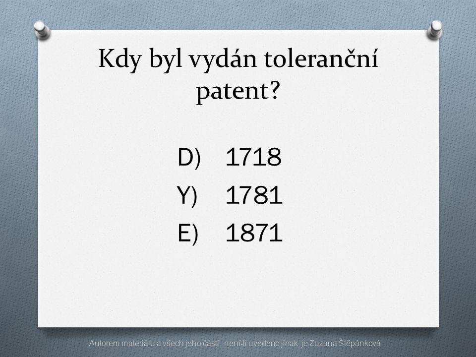 Kdy byl vydán toleranční patent? D)1718 Y)1781 E)1871 Autorem materiálu a všech jeho částí, není-li uvedeno jinak, je Zuzana Štěpánková