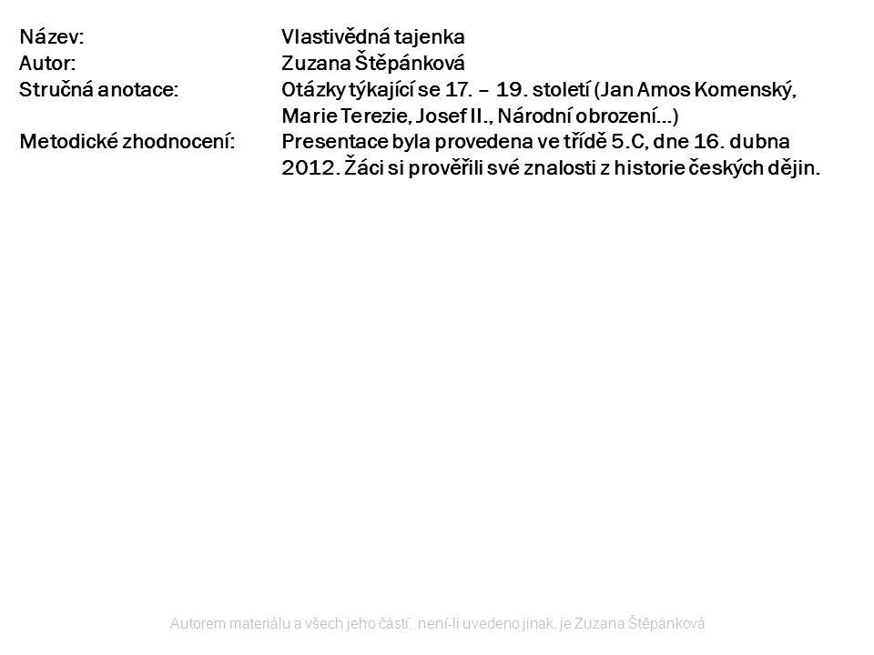 Název:Vlastivědná tajenka Autor:Zuzana Štěpánková Stručná anotace:Otázky týkající se 17. – 19. století (Jan Amos Komenský, Marie Terezie, Josef II., N