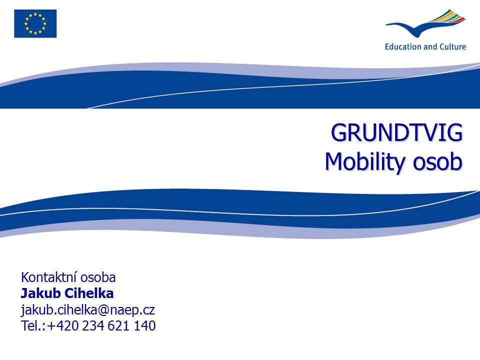 GRUNDTVIG Mobility osob Kontaktní osoba Jakub Cihelka jakub.cihelka@naep.cz Tel.:+420 234 621 140