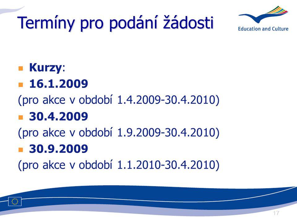17 Termíny pro podání žádosti Kurzy: 16.1.2009 (pro akce v období 1.4.2009-30.4.2010) 30.4.2009 (pro akce v období 1.9.2009-30.4.2010) 30.9.2009 (pro akce v období 1.1.2010-30.4.2010)