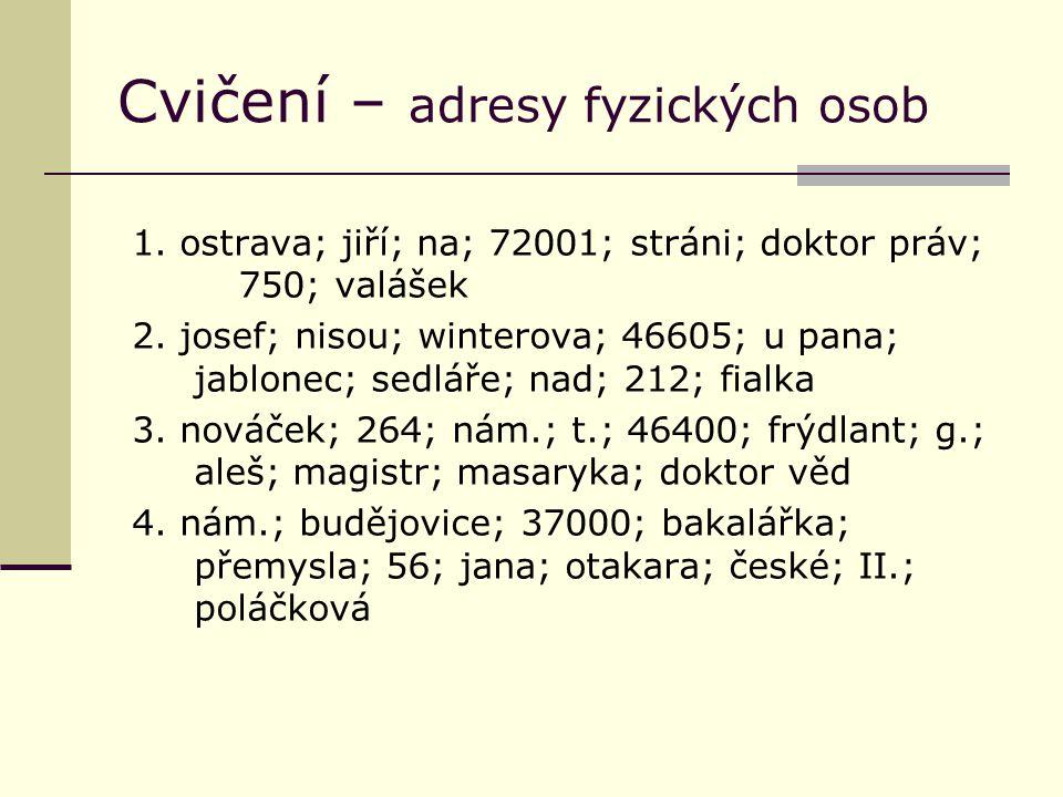 Cvičení – adresy fyzických osob 1. ostrava; jiří; na; 72001; stráni; doktor práv; 750; valášek 2.