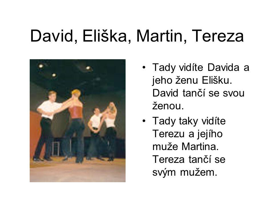 David, Eliška, Martin, Tereza Tady vidíte Davida a jeho ženu Elišku. David tančí se svou ženou. Tady taky vidíte Terezu a jejího muže Martina. Tereza