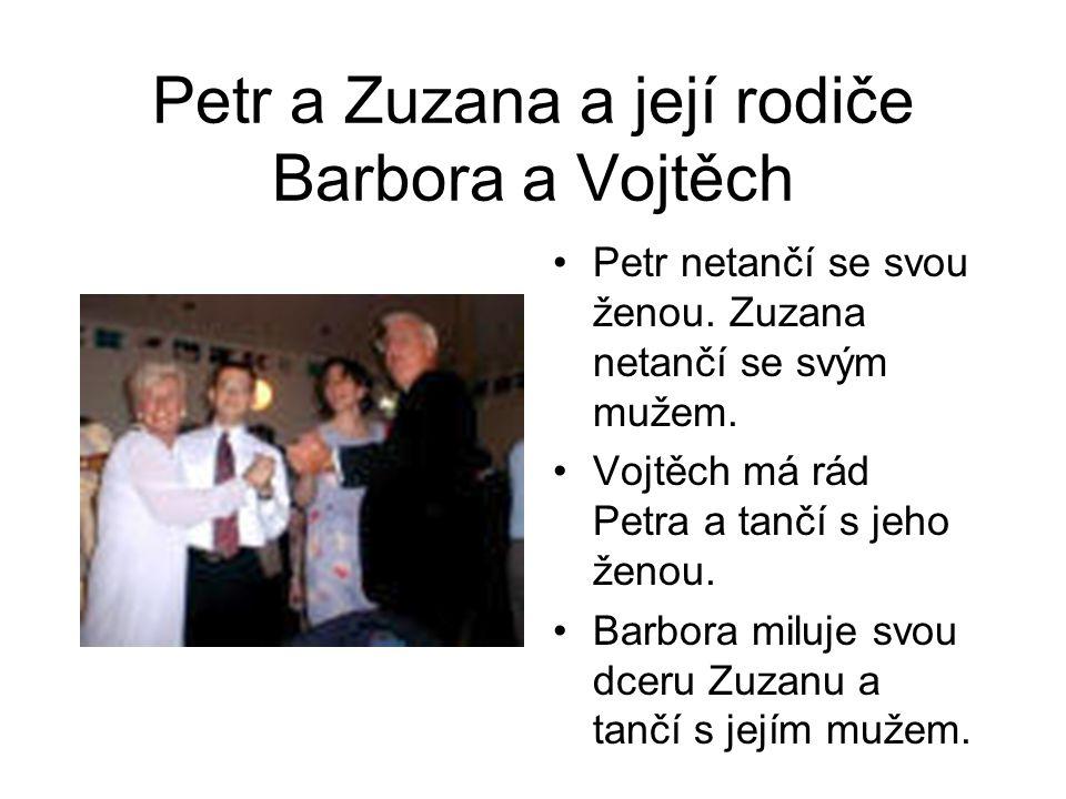 Petr a Zuzana a její rodiče Barbora a Vojtěch Petr netančí se svou ženou. Zuzana netančí se svým mužem. Vojtěch má rád Petra a tančí s jeho ženou. Bar