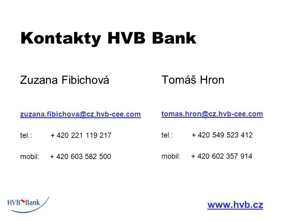 Kontakty HVB Bank Zuzana Fibichová zuzana.fibichova@cz.hvb-cee.com tel.: + 420 221 119 217 mobil: + 420 603 582 500 Tomáš Hron tomas.hron@cz.hvb-cee.com tel.: + 420 549 523 412 mobil: + 420 602 357 914 www.hvb.cz