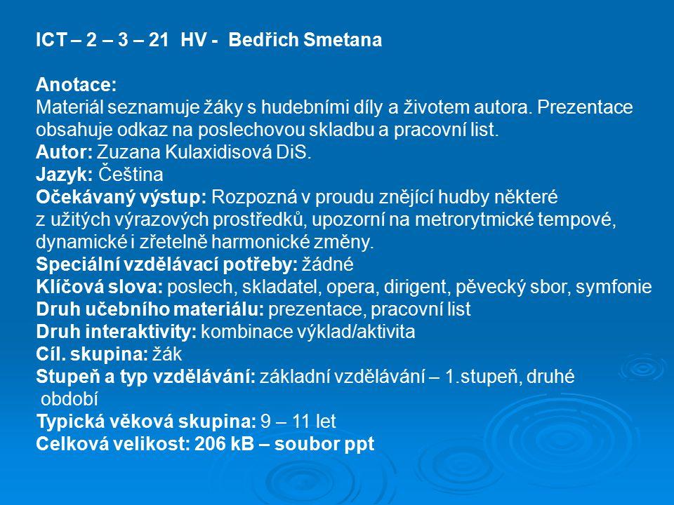 ICT – 2 – 3 – 21 HV - Bedřich Smetana Anotace: Materiál seznamuje žáky s hudebními díly a životem autora.