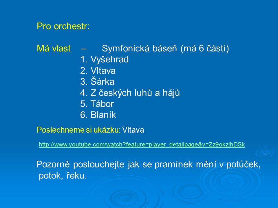 Pro orchestr: Má vlast – Symfonická báseň (má 6 částí) 1.