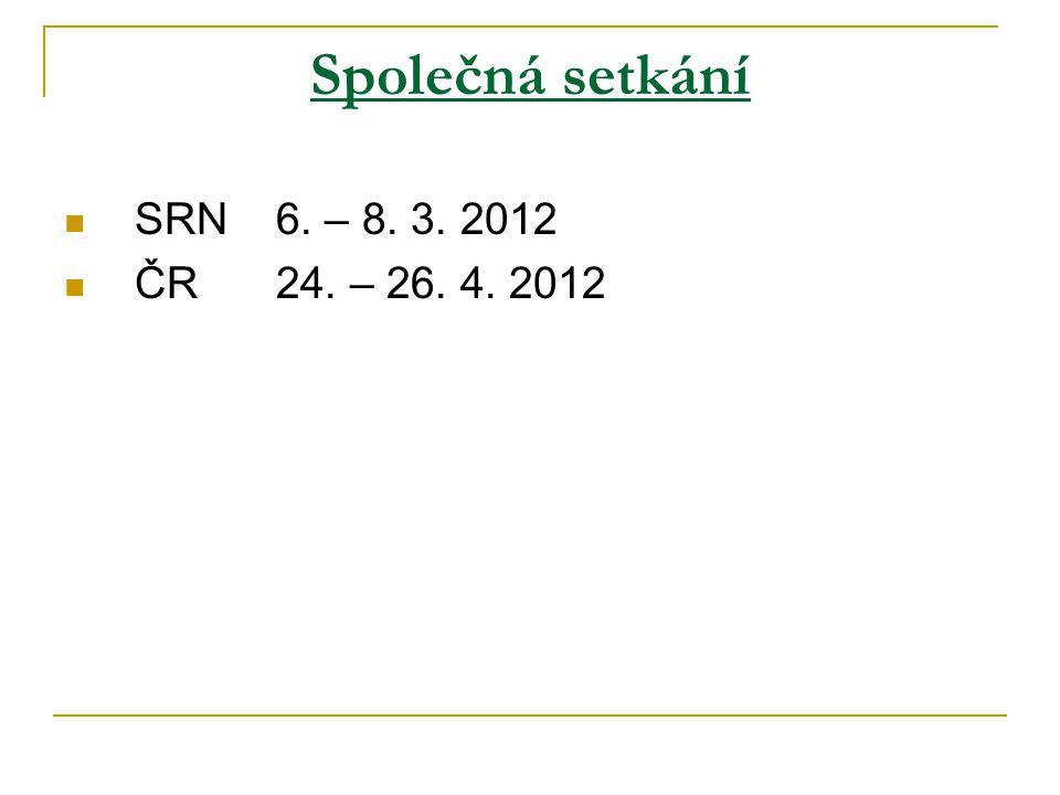 Společná setkání SRN 6. – 8. 3. 2012 ČR 24. – 26. 4. 2012