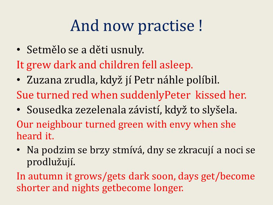 And now practise . Setmělo se a děti usnuly. It grew dark and children fell asleep.