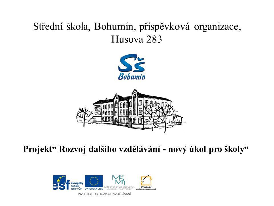 """Střední škola, Bohumín, příspěvková organizace, Husova 283 Projekt"""" Rozvoj dalšího vzdělávání - nový úkol pro školy"""""""