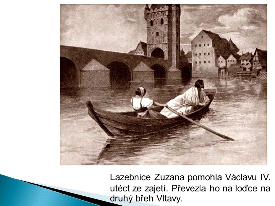 Lazebnice Zuzana pomohla Václavu IV. utéct ze zajetí. Převezla ho na loďce na druhý břeh Vltavy.