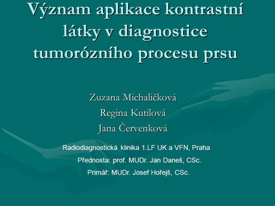 Význam aplikace kontrastní látky v diagnostice tumorózního procesu prsu Zuzana Michaličková Regina Kutilová Jana Červenková Radiodiagnostická klinika