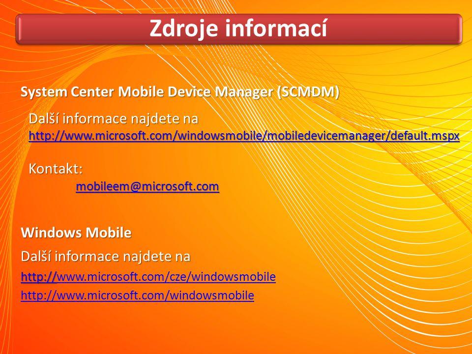 Zdroje informací System Center Mobile Device Manager (SCMDM) Windows Mobile Další informace najdete na http:// www.microsoft.com/cze/windowsmobile htt