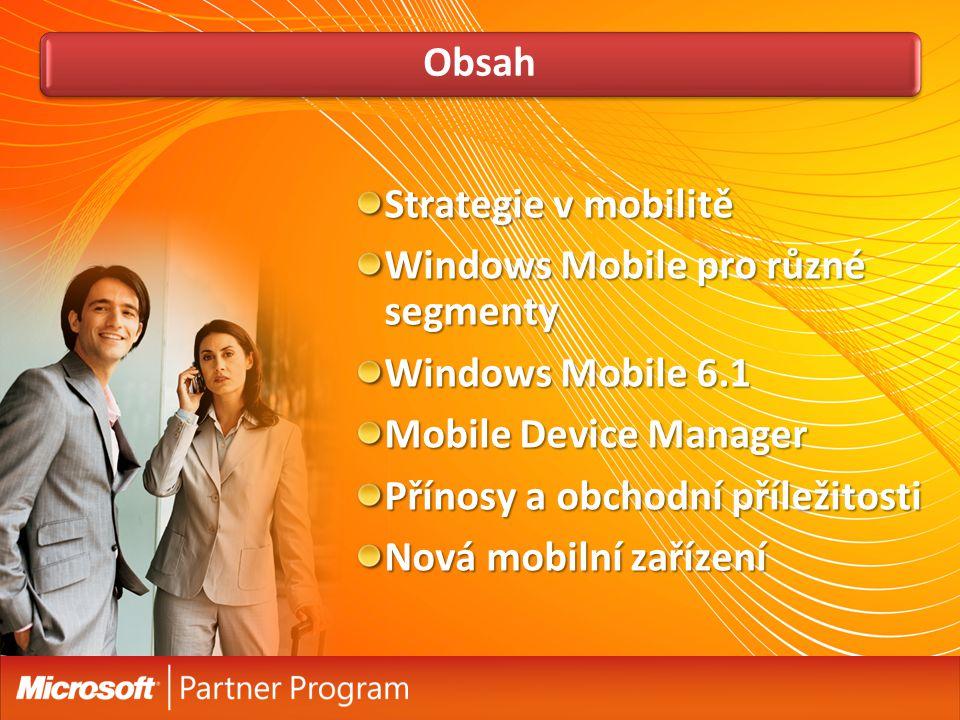 Obsah Strategie v mobilitě Windows Mobile pro různé segmenty Windows Mobile 6.1 Mobile Device Manager Přínosy a obchodní příležitosti Nová mobilní zař