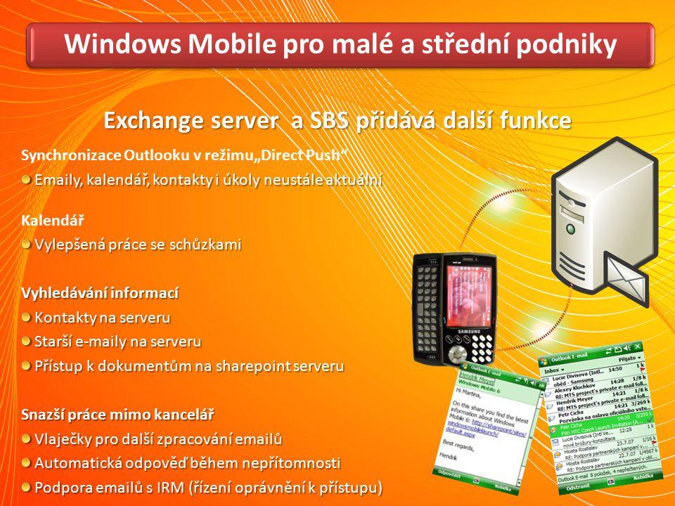 Windows Mobile pro velké firmy Lokální i vzdálené vymazání dat Šifrování dat i na SD kartě, vzdálené vymazání dat na SD kartě Vylepšené zabezpečení – komplexní hesla, historie, doba expirace hesel Aktualizace operačního systému Zjednodušené využívání a zápis certifikátů Vylepšená podpora implementace AES Podpora PFX a wildcard (*.domena.cz) certifikátů Podpora IRM (Information Rights Management) – chráněných emailů Lokální i vzdálené vymazání dat Šifrování dat i na SD kartě, vzdálené vymazání dat na SD kartě Vylepšené zabezpečení – komplexní hesla, historie, doba expirace hesel Aktualizace operačního systému Zjednodušené využívání a zápis certifikátů Vylepšená podpora implementace AES Podpora PFX a wildcard (*.domena.cz) certifikátů Podpora IRM (Information Rights Management) – chráněných emailů Zařízení s Windows Mobile je v přímém kontaktu se serverem Exchange