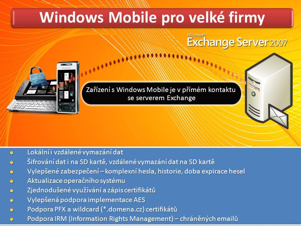 Windows Mobile pro velké firmy Lokální i vzdálené vymazání dat Šifrování dat i na SD kartě, vzdálené vymazání dat na SD kartě Vylepšené zabezpečení –