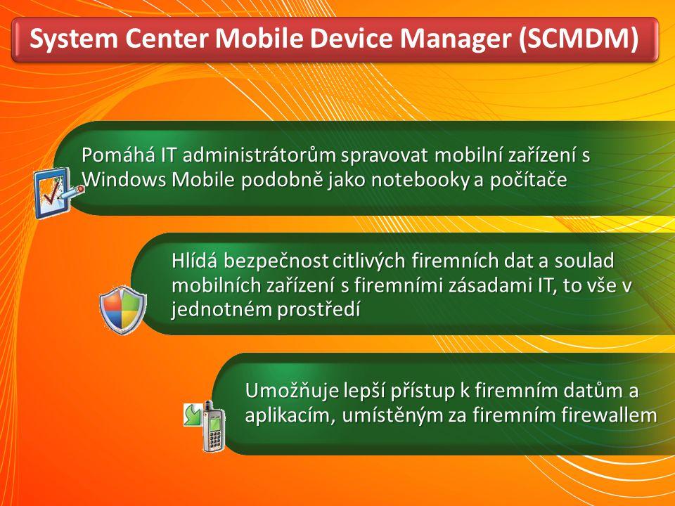 System Center Mobile Device Manager (SCMDM) Pomáhá IT administrátorům spravovat mobilní zařízení s Windows Mobile podobně jako notebooky a počítače Um
