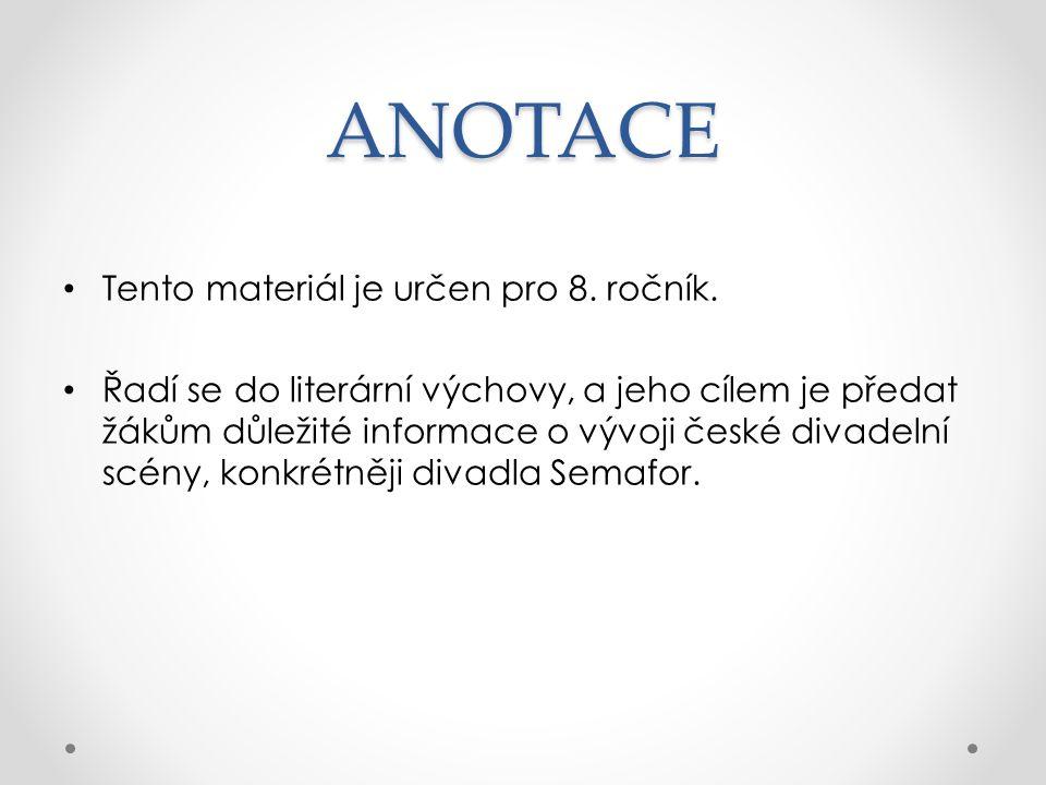 ANOTACE Tento materiál je určen pro 8. ročník. Řadí se do literární výchovy, a jeho cílem je předat žákům důležité informace o vývoji české divadelní