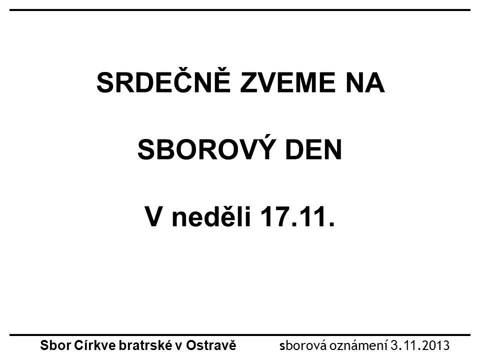SRDEČNĚ ZVEME NA SBOROVÝ DEN V neděli 17.11. Sbor Církve bratrské v Ostravě sborová oznámení 3.