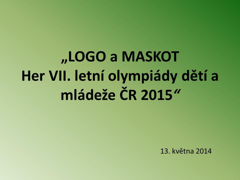 """""""LOGO a MASKOT Her VII. letní olympiády dětí a mládeže ČR 2015 13. května 2014"""