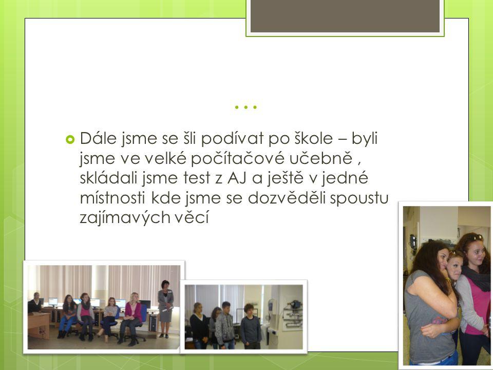 …  Dále jsme se šli podívat po škole – byli jsme ve velké počítačové učebně, skládali jsme test z AJ a ještě v jedné místnosti kde jsme se dozvěděli