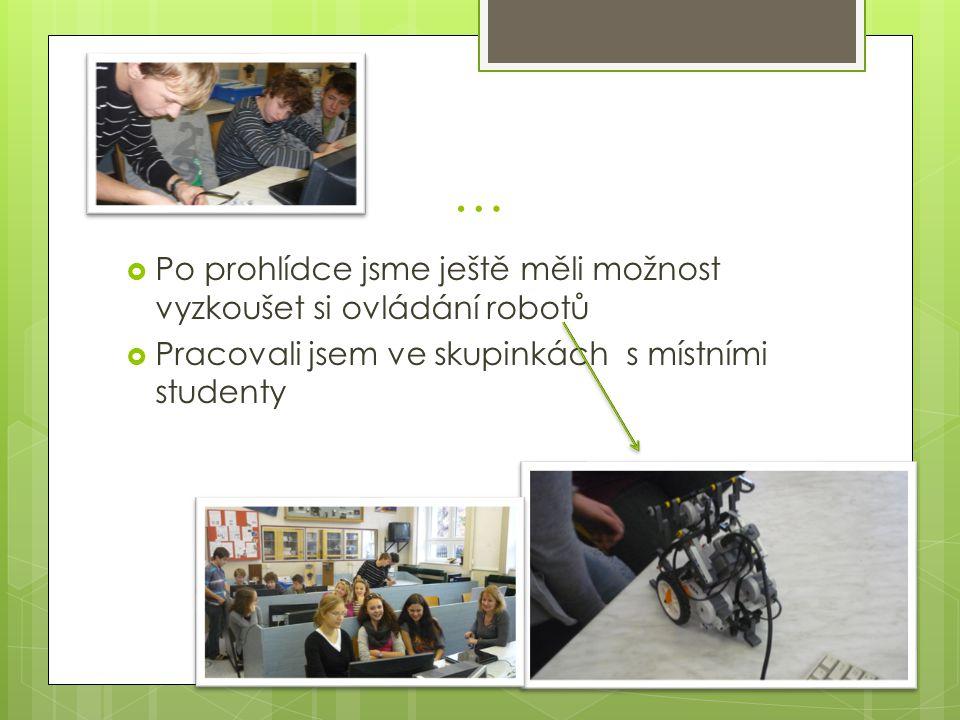 …  Po prohlídce jsme ještě měli možnost vyzkoušet si ovládání robotů  Pracovali jsem ve skupinkách s místními studenty