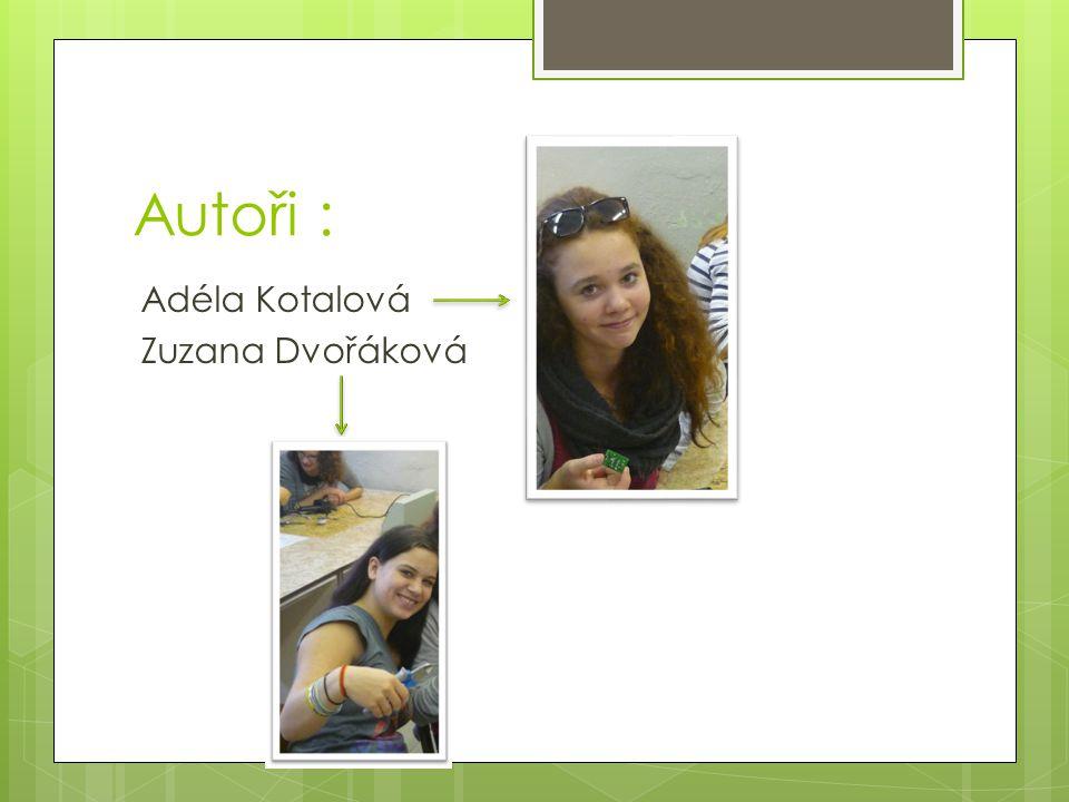 Autoři : Adéla Kotalová Zuzana Dvořáková