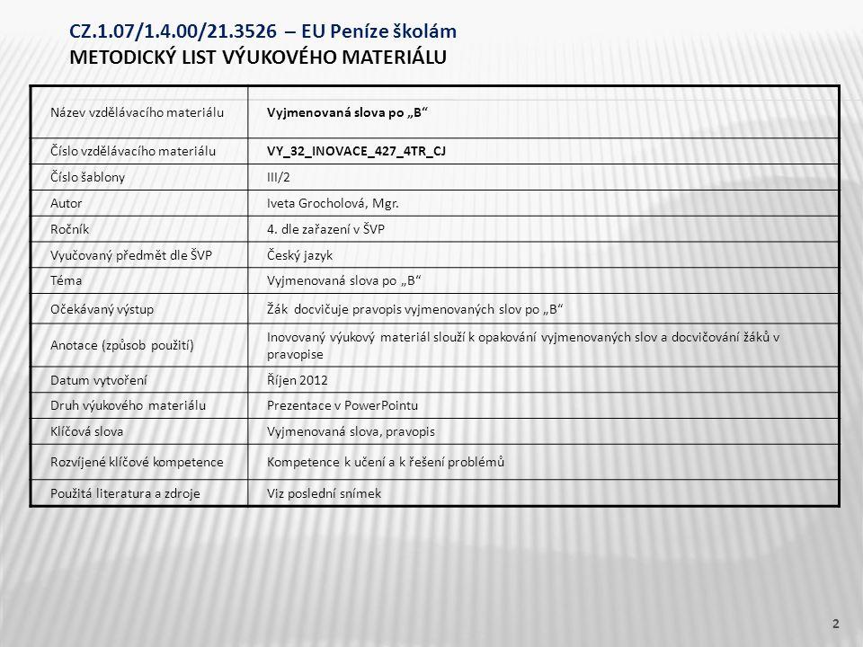 "Název vzdělávacího materiáluVyjmenovaná slova po ""B"" Číslo vzdělávacího materiáluVY_32_INOVACE_427_4TR_CJ Číslo šablonyIII/2 AutorIveta Grocholová, Mg"