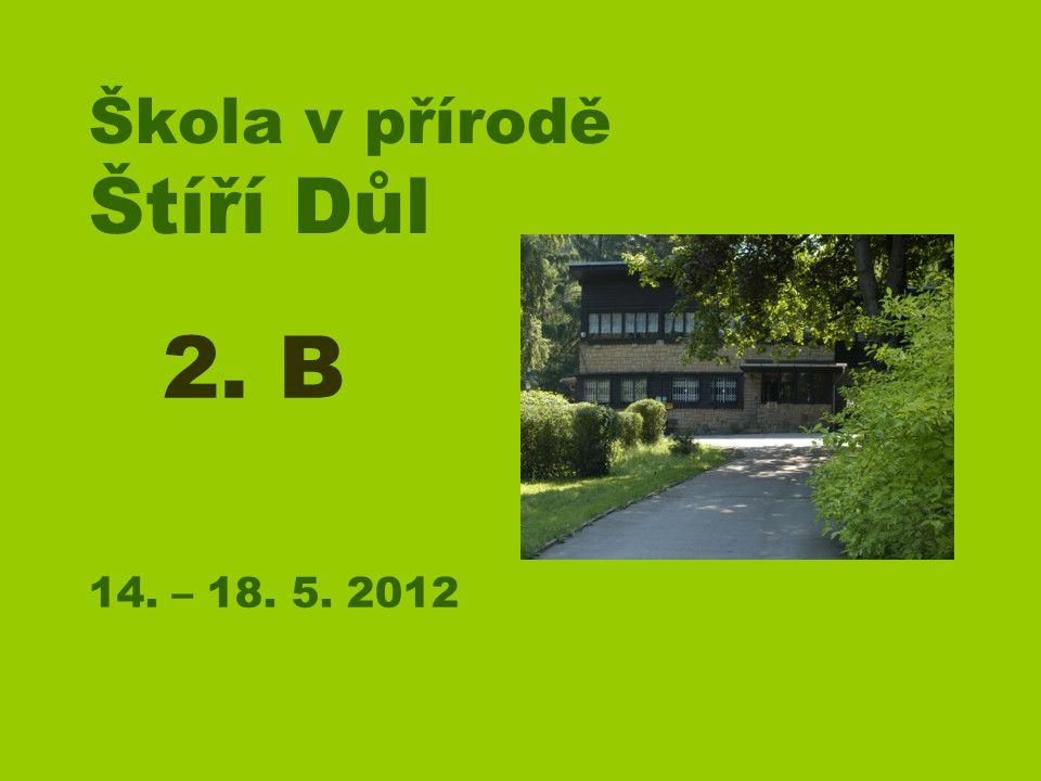 Škola v přírodě Štíří Důl 14. – 18. 5. 2012 2. B