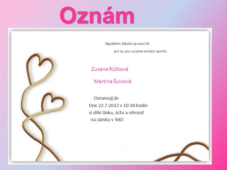 Oznám ení: Zuzana Růžková Martina Šulcová Největším štěstím je moci žít pro to, pro co jsme ochotni zemřít.
